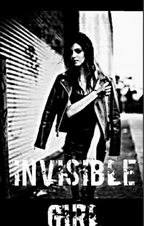 Invisible Girl ( Under Editing) *read At Own Risk* by notinvisiblegirl147