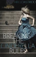 Breaking the Cinderella Rules by helloastrido
