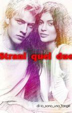 Strani quei due by io_sono_una_fangirl