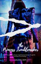 The Princess Troublemaker by Shasha_Belle