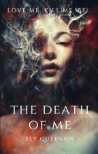The Death of Me by ElyQueennn