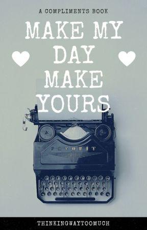 Make My Day Make Yours by ThinkingWayTooMuch