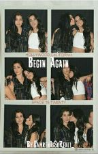Begin Again 《Sisters' Sequel》 by CamrenIsSoReall