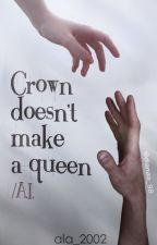 Crown doesn't make a queen/A.I. by ala_2002
