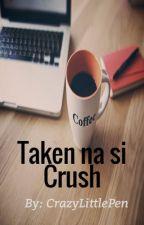 Taken na si CRUSH </3 (One Shot) by CrazyLittlePen