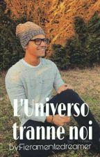 L'Universo Tranne Noi||Federico Rossi by FieramenteDreamer