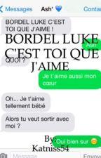 BORDEL LUKE C'EST TOI QUE J'AIME ! Lashton by Katniss54