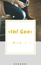 MsS 1 : Ini Gue [END] by rfnasnt
