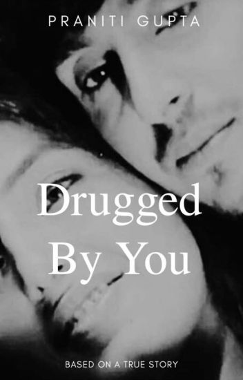 Drugged by YOU(Completed✓)