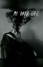My Dark Life  by Sarah-com