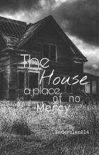 The House A Place Of No Mercy by Enderclan214