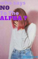 Who Says NO to the ALPHA ? by MyKyulover