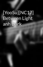[YooSu][NC17] Between Light anh Dark by yun_kuymin95