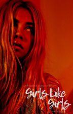 Girls Like Girls ⇢ H.G by elevsen