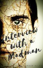 Interviews with a Madman by ShaunAllan