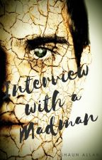 The Wattys 2016 - Interviews with a Madman by ShaunAllan