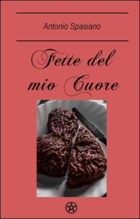 Fette del mio cuore (Completa) by AntonioSpasiano