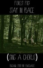 Forest Fic: Stay In Place (Sing A Chorus)  by AddlctWlthAPen