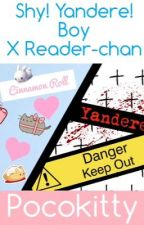 Shy! Yandere! Boy X Reader-Chan - Your Psychotic Introvert by pocokitty