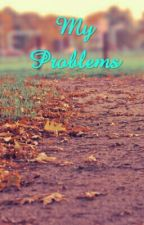 My Problems by Lilah_Lavender