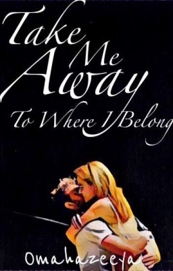 Take Me Away, To Where I Belong