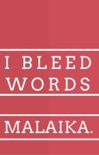 I Bleed Words (Poems by MALAIKA.) by wordshaveasoul