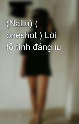 Đọc truyện (NaLu) ( oneshot ) Lời tỏ tình đáng iu