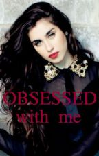 Obsessed with me (Lauren/you) by rainbowwerewolf