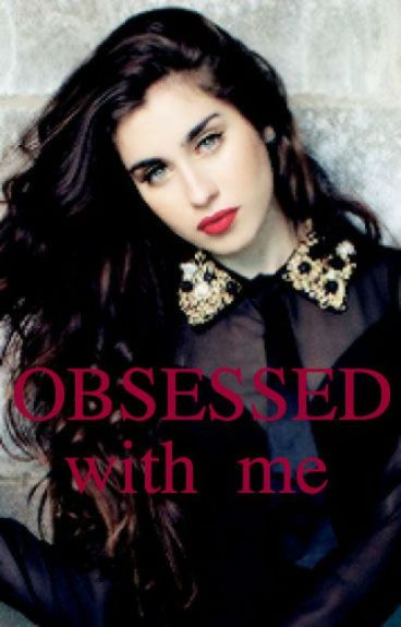 Obsessed with me (Lauren/you)