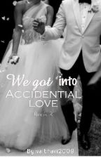 We Got Into Accidential Love (Book 2)  by vaibhavi2009