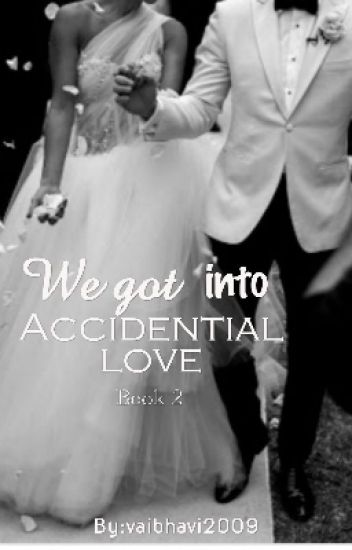 We Got Into Accidential Love (Book 2)
