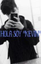 """Hola soy """"Kevin"""" by nicoole_rawww"""