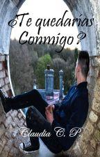 ¿Te Quedarías Conmigo? by klaudiap_14
