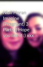 Niall Horan Imagine (Pregnant) 3 Parts :) Hope you like it :) xxx by BarrettGirl2001