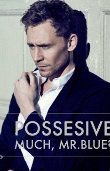 Possesive much, Mr. Blue? [EDITING]
