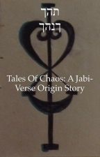 Tales of Chaos: A Jabi-Verse Origin Story by bornthisway1234