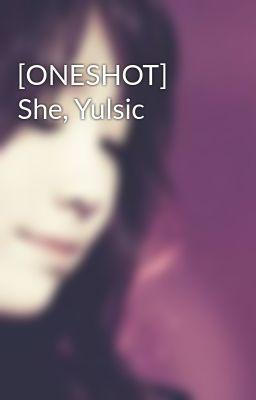 [ONESHOT] She, Yulsic