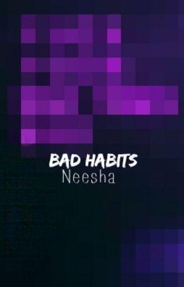 BAD HABITS  | [malik] {slow updates}