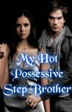 My Hot Possessive Step Brother  by MissMariaImaginatum