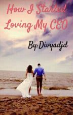 How I Started Loving My CEO #Wattys 2016 by Divyadjd