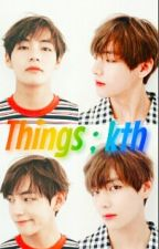 Things; kth by sugarpink13