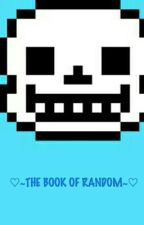 ♡~THE BOOK OF RANDOM~♡ by CringeWorthyPotato