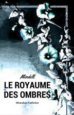 Le royaume des ombres - Miraculous fanfiction by Mindell