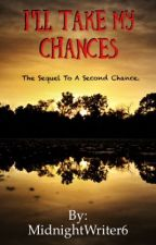 I'll Take My Chances by MidnightWriter6