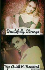 Beautifully Strange by asiahnorwood