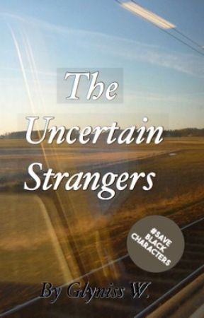 The Uncertain Strangers | Short Story  by glynie_