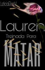Lauren - Treinada Para Matar by LeticiaEliasM