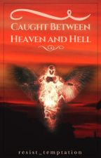 Caught Between Heaven and Hell by resist_temptation