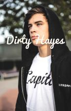 Dirty Hayes ~ Magcon Fanfiction  by naigirl03