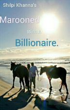 Marooned With A Billionaire  by ShilpiKhanna